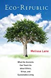 Lane, Melissa: Eco-Republic: What the Ancients Can Teach Us about Ethics, Virtue, and Sustainable Living