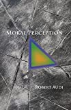 Audi, Robert: Moral Perception (Soochow University Lectures in Philosophy)