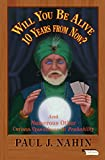 Nahin, Paul J.: Will You Be Alive Ten Years from Now?: And Numerous Other Curious Questions in Probability