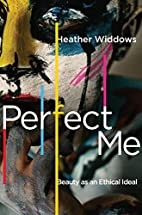 Perfect Me: Beauty as an Ethical Ideal by…
