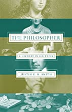 The Philosopher: A History in Six Types by…