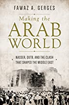 Making the Arab World: Nasser, Qutb, and the…