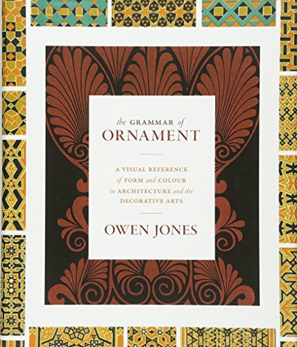 the-grammar-of-ornament-a-visual-reference-of-form-and-colour-in-architecture-and-the-decorative-arts-the-complete-and-unabridged-full-color-edition