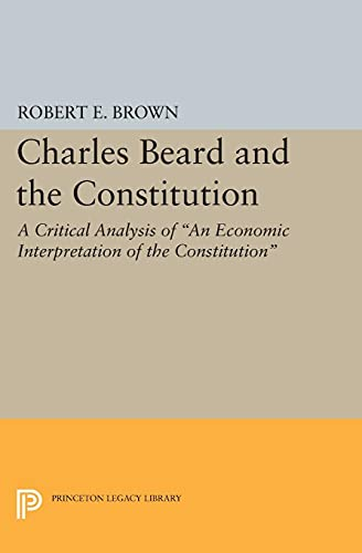 charles-beard-and-the-constitution-a-critical-analysis-princeton-legacy-library