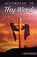 According to Thy Word by Karen Kelly Boyce