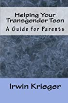 Helping Your Transgender Teen: A Guide for…