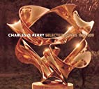 Charles O. Perry Selected Works 1964 - 2011…