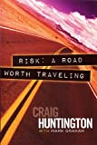 Huntington, Craig: Risk: A Road Worth Traveling