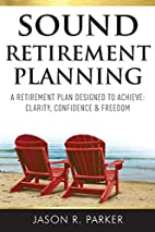 Sound Retirement Planning by Jason R. Parker