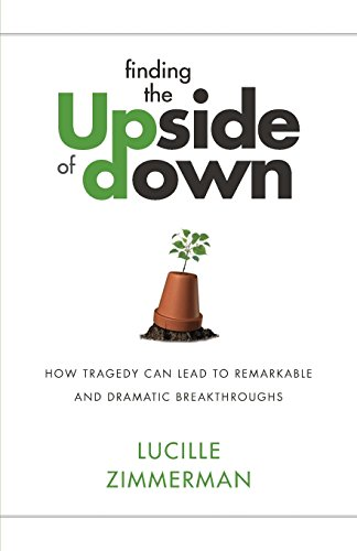 finding-the-upside-of-down-how-tragedy-can-lead-to-remarkable-and-dramatic-breakthroughs