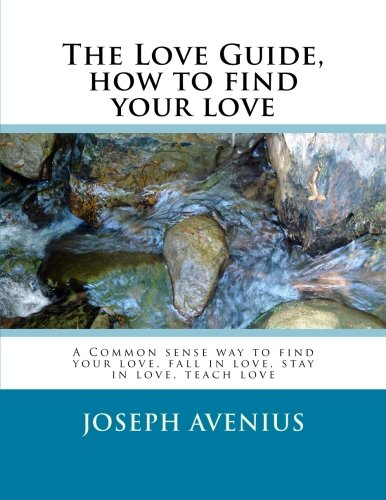 the-love-guide-how-to-find-your-love-a-common-sense-way-to-find-your-love-fall-in-love-stay-in-love-teach-love