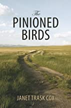 The Pinioned Birds by Janet Trask Cox