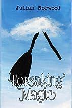 Forsaking Magic by Julian Norwood