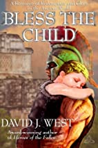 Bless The Child by David J. West
