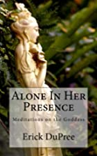 Alone In Her Presence: Meditations on the…