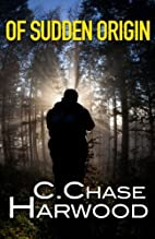 Of Sudden Origin by C Chase Harwood