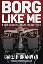 Borg Like Me: & Other Tales of Art, Eros,…