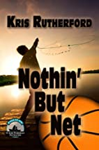 Nothin' But Net by Kris Rutherford
