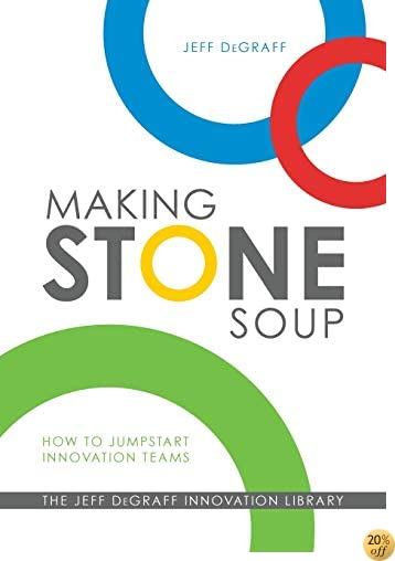 Making Stone Soup: How to Jumpstart Innovation Teams