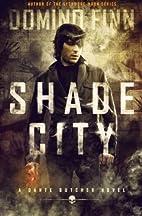 Shade City: A Dante Butcher Novel by Domino…
