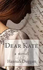 Dear Kate: A Novel by Hannah Duggan
