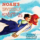 Noah's Invisible Adventures by Brooke…