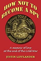 How Not to Become a Spy: A memoir of love at…