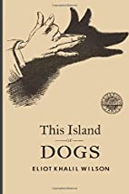This Island of Dogs by Eliot Khalil Wilson