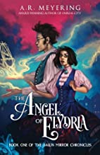 The Angel of Elydria by A. R. Meyering