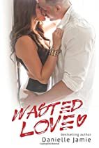 Wasted Love (Brooklyn, #1) by Danielle Jamie