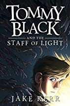 Tommy Black and the Staff of Light by Jake…