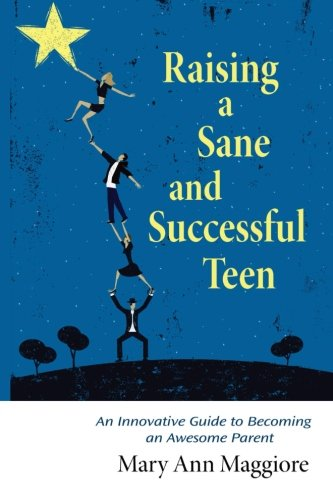 raising-a-sane-and-successful-teen-an-innovative-guide-to-becoming-an-awesome-parent
