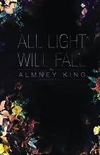 All Light Will Fall by Almney King