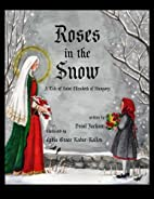 Roses in the Snow: A Tale of Saint Elizabeth…