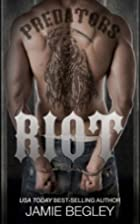 Riot (Predators MC, #1) by Jamie Begley