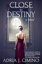 Close to Destiny by Adria J. Cimino