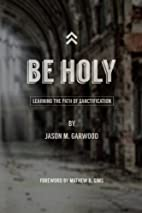 Be Holy: Learning the Path of Sanctification…