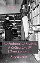 Our Bodies, Our Shelves: A Collection of…