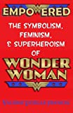 Empowered: The Symbolism, Feminism, and…