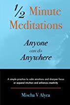 1/2 Minute Meditations Anyone can do…