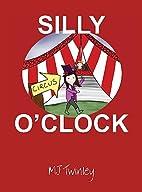 Silly O' Clock by Mj Twinley