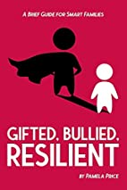 Gifted, Bullied, Resilient: A Brief Guide…