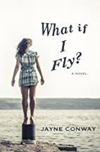 What If I Fly? by Jayne Conway