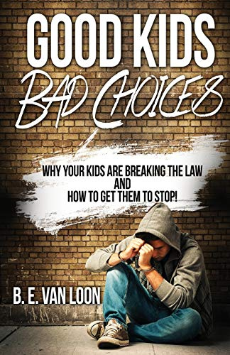 good-kids-bad-choices-why-your-kids-break-the-law-and-how-to-get-them-to-stop