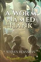 A Worm Named Hank by Steven Blanshan