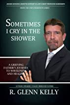 Sometimes I Cry In The Shower: A Grieving…