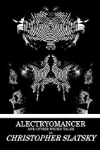 Alectryomancer and Other Weird Tales by…