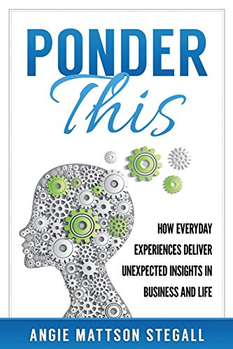 ponder-this-how-everyday-experiences-deliver-unexpected-insights-in-business-and-life-volume-1