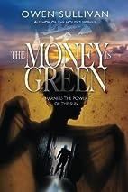 The Money Is Green by Owen Sullivan