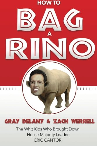 how-to-bag-a-rino-the-whiz-kids-who-brought-down-house-majority-leader-eric-cantor-the-calamo-press